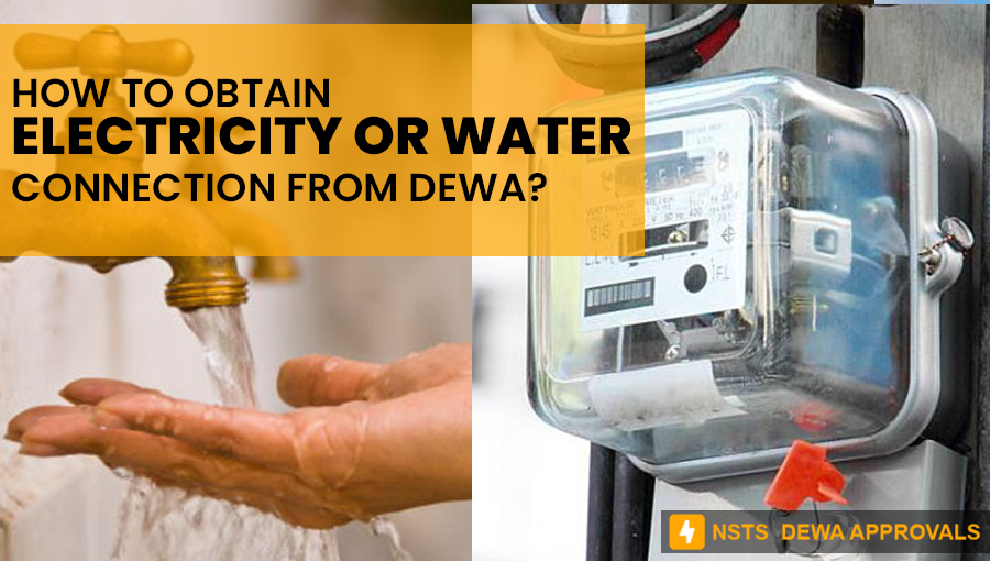 How to obtain electricity or water connection from DEWA?